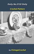Doily No.2132 Vintage Crochet Pattern eBook ebook by Vintage Crochet