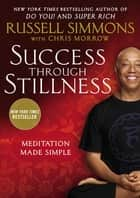 Success Through Stillness - Meditation Made Simple ebook by Chris Morrow, Russell Simmons