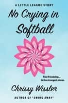 No Crying in Softball ebooks by Chrissy Wissler