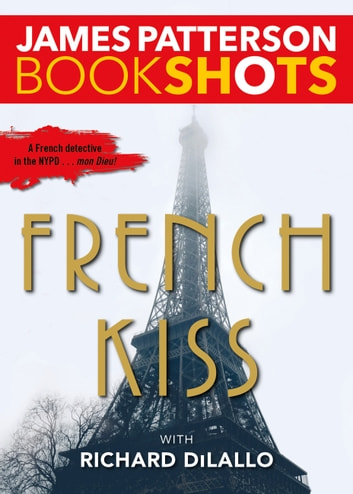 French Kiss - A Detective Luc Moncrief Mystery ebook by James Patterson