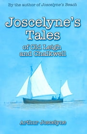 Joscelyne's Tales of Old Leigh and Chalkwell ebook by Arthur Joscelyne