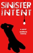 Sinister Intent ebook by Matthew LeDrew