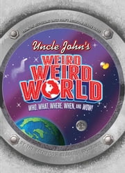 Uncle John's Weird Weird World - Who, What, Where, When, and Wow! ebook by Bathroom Readers' Institute
