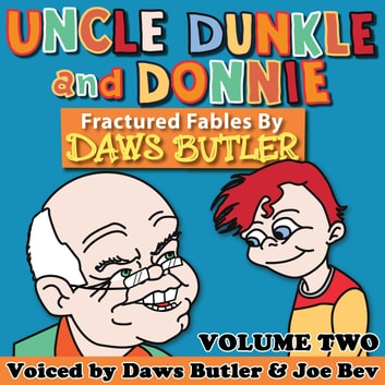 Uncle Dunkle and Donnie, Vol. 2 - More Fractured Fables by Daws Butler audiobook by Charles Dawson Butler,Pedro Pablo Sacristán