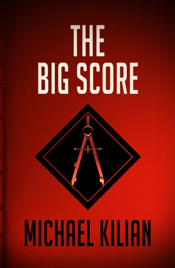 The Big Score ebook by Michael Kilian
