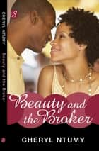 Beauty and the Broker ebook by Cheryl Ntumy