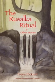 The Rusalka Ritual & Other Stories - Dragonscale Dimensions, #1 ebook by Freya Pickard