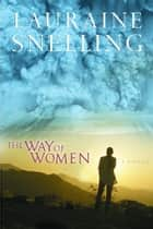 The Way of Women ebook by Lauraine Snelling