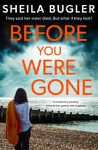 Before You Were Gone - A completely gripping crime thriller packed with suspense ebook by