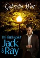 The Truth About Jack and Ray ebook by Gabriella West
