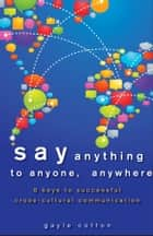 Say Anything to Anyone, Anywhere ebook by Gayle Cotton