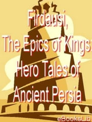 Firdausi, The Epics of Kings: Hero Tales of Ancient Persia ebook by eBooksLib