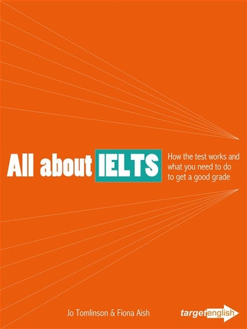 All About IELTS - How the test works and what you need to do to get a good grade ebook by Jo Tomlinson,Fiona Aish