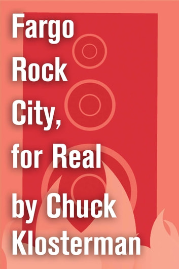 Fargo Rock City, for Real - An Essay from Chuck Klosterman IV ebook by Chuck Klosterman