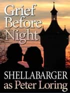 Grief Before Night ebook by Samuel Shellabarger