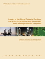 Impact of the Global Financial Crisis on the Gulf Cooperation Council Countries and Challenges Ahead: An Update ebook by May Ms. Khamis, A. Mr. Senhadji Semlali