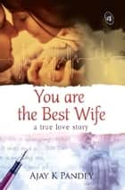 You are the Best Wife ebook by Ajay Pandey