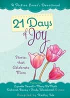 21 Days of Joy - Stories that Celebrate Mom ebook by Kathy Ide