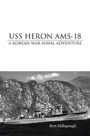 USS HERON AMS-18 - A KOREAN WAR NAVAL ADVENTURE ebook by Bert Millspaugh