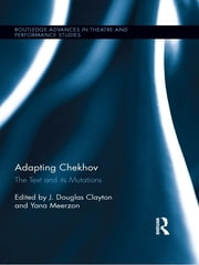 Adapting Chekhov - The Text and its Mutations ebook by J. Douglas Clayton,Yana Meerzon