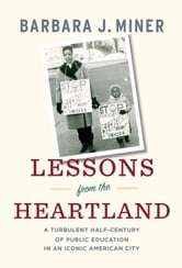 Lessons from the Heartland - A Turbulent Half-Century of Public Education in an Iconic American City ebook by Barbara Miner