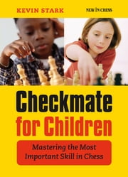 Checkmate for Children - Mastering the Most Important Skill in Chess ebook by Kevin Stark