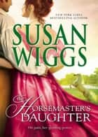 The Horsemaster's Daughter (Mills & Boon M&B) (The Calhoun Chronicles, Book 2) ebook by Susan Wiggs
