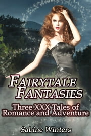 Fairytale Fantasies (Fairytale Erotica Bundle) ebook by Sabine Winters