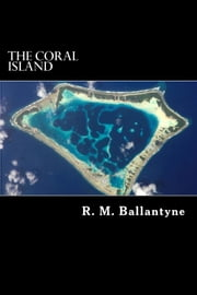 The Coral Island - A Tale of the Pacific Ocean ebook by R.M. Ballantyne