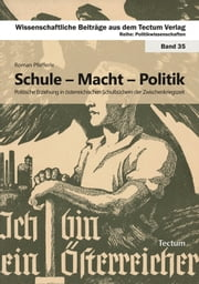 Schule - Macht - Politik - Politische Erziehung in österreichischen Schulbüchern der Zwischenkriegszeit ebook by Kobo.Web.Store.Products.Fields.ContributorFieldViewModel