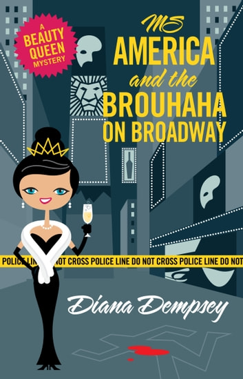 Ms America and the Brouhaha on Broadway ebook by Diana Dempsey