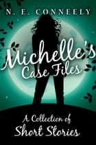 Michelle's Case Files ebook by N. E. Conneely