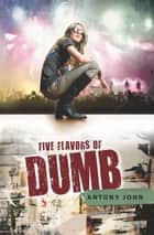 Five Flavors of Dumb ebook by Antony John