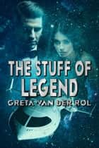 The Stuff of Legend - Ptorix Empire, #5 ebook by Greta van der Rol