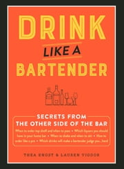 Drink Like a Bartender ebook by Thea Engst,Lauren Vigdor