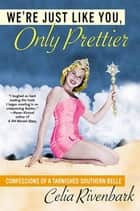 We're Just Like You, Only Prettier ebook by Celia Rivenbark