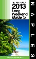 Delaplaine's 2013 Long Weekend Guide to Naples (Florida) ebook by Andrew Delaplaine
