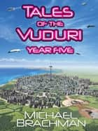 Tales of the Vuduri: Year Five ebook by Michael Brachman