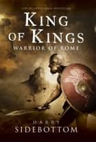 King of Kings - Warrior of Rome: Book 2 ebook by Harry Sidebottom