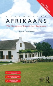 Colloquial Afrikaans - The Complete Course for Beginners ebook by Bruce Donaldson