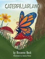 Caterpillarland ebook by Roxanne Beck