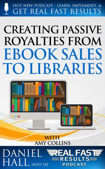 Creating Passive Royalties from eBook Sales to Libraries - Real Fast Results, #19 ebook by Daniel Hall