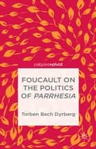 Foucault on the Politics of Parrhesia ebook by T. Dyrberg