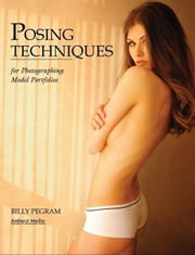 Posing Techniques for Photographing Model Portfolios ebook by Pegram, Billy