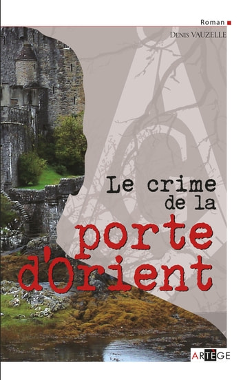 Le crime de la porte d'orient ebook by Denis Vauzelle