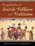Encyclopedia of Jewish Folklore and Traditions ebook by Raphael Patai