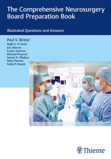 The Comprehensive Neurosurgery Board Preparation Book - Illustrated Questions and Answers ebook by Paul V. Birinyi,Najib E. El Tecle,Eric Marvin