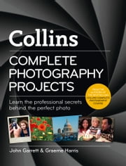 Collins Complete Photography Projects ebook by John Garrett,Graeme Harris