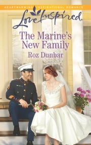 The Marine's New Family - A Fresh-Start Family Romance ebook by Roz Dunbar
