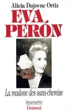 Eva Peron ebook by Alicia Dujovne Ortiz